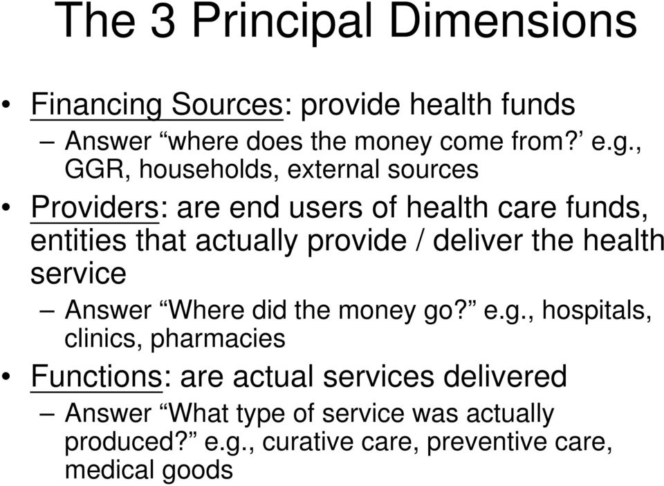 , GGR, households, external sources Providers: are end users of health care funds, entities that actually provide /