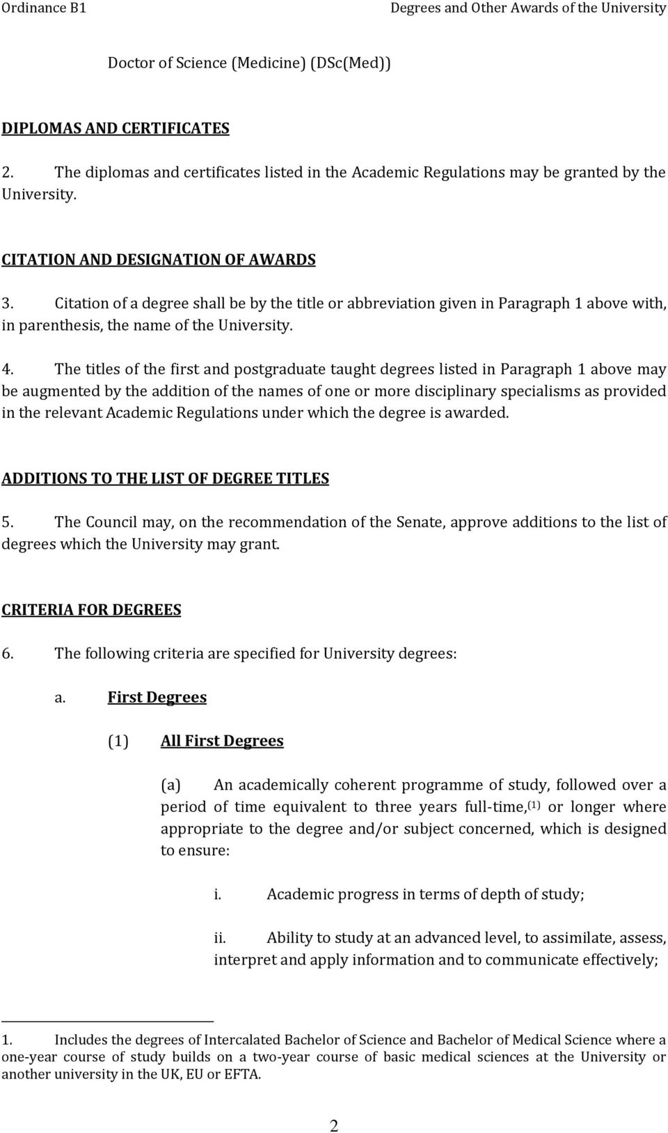 The titles of the first and postgraduate taught degrees listed in Paragraph 1 above may be augmented by the addition of the names of one or more disciplinary specialisms as provided in the relevant