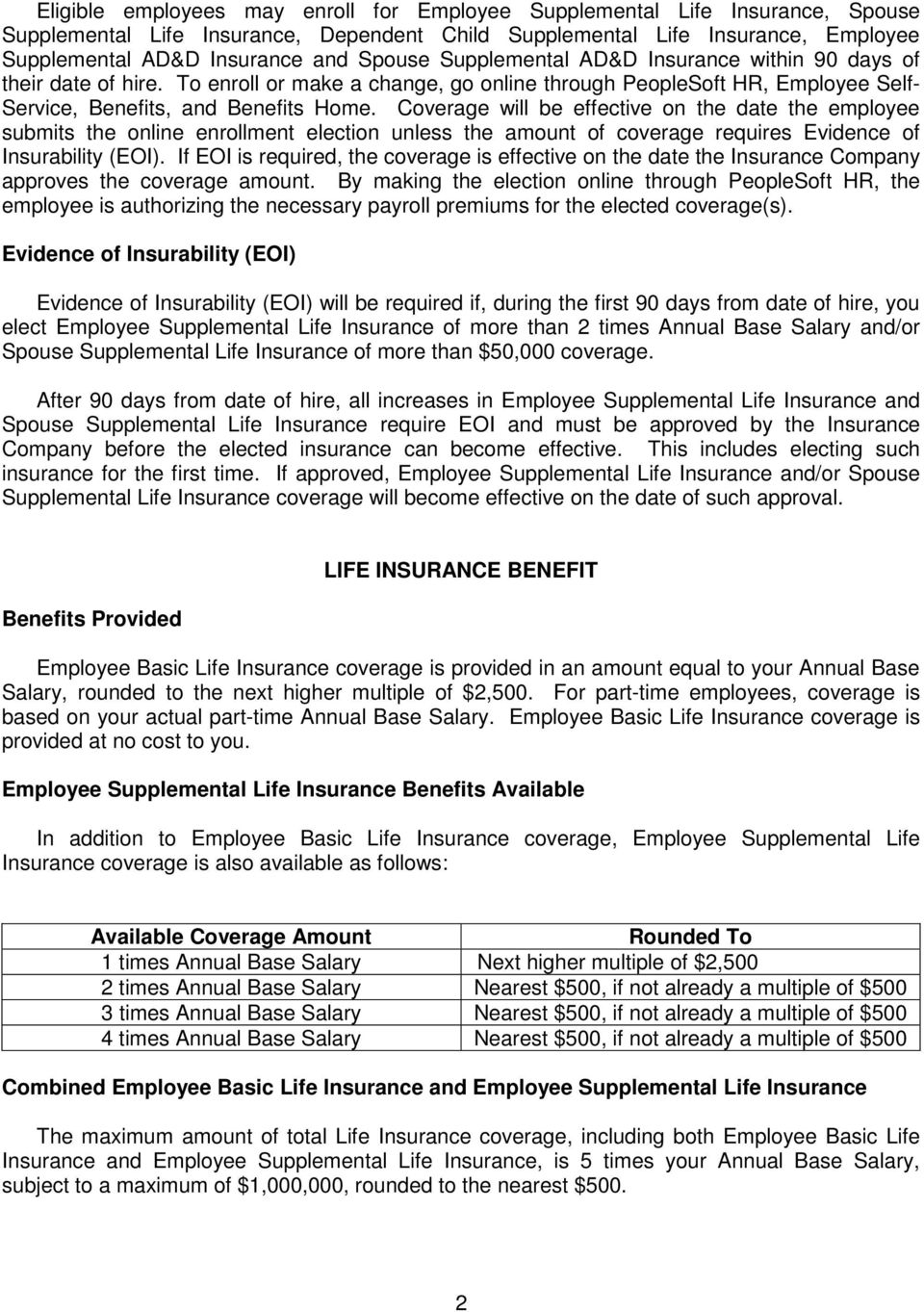 Coverage will be effective on the date the employee submits the online enrollment election unless the amount of coverage requires Evidence of Insurability (EOI).