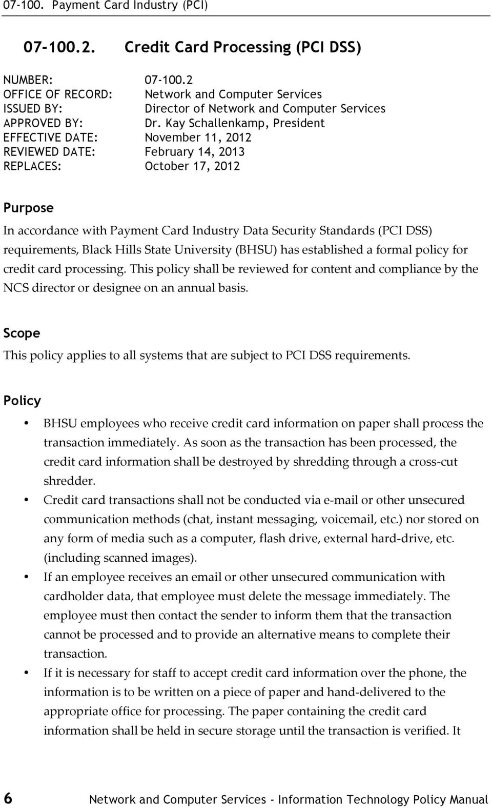 DSS) requirements, Black Hills State University (BHSU) has established a formal policy for credit card processing.