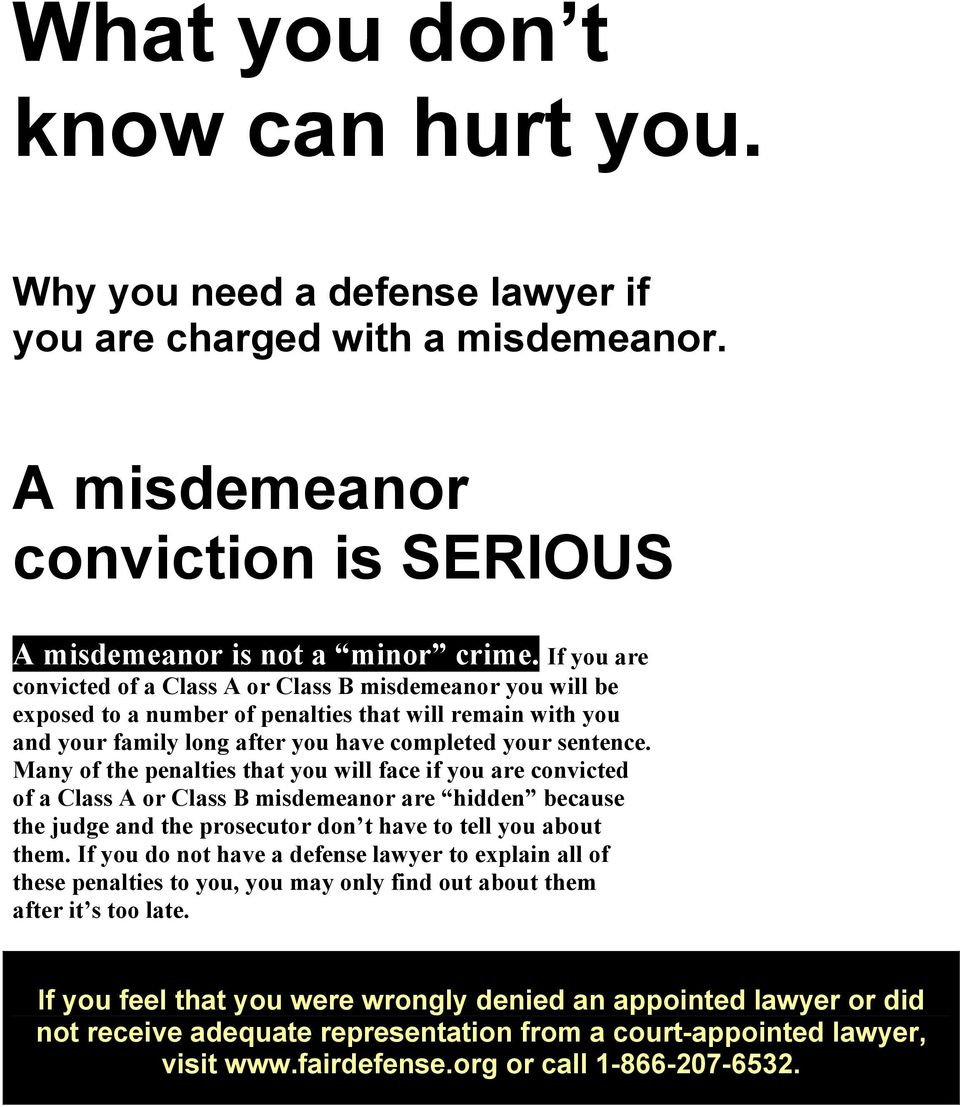 Many of the penalties that you will face if you are convicted of a Class A or Class B misdemeanor are hidden because the judge and the prosecutor don t have to tell you about them.