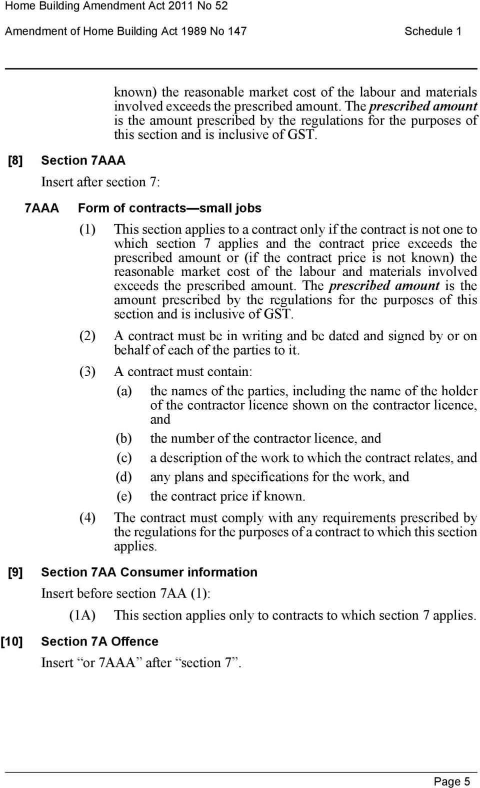 7AAA Form of contracts small jobs (1) This section applies to a contract only if the contract is not one to which section 7 applies and the contract price exceeds the prescribed amount or (if the