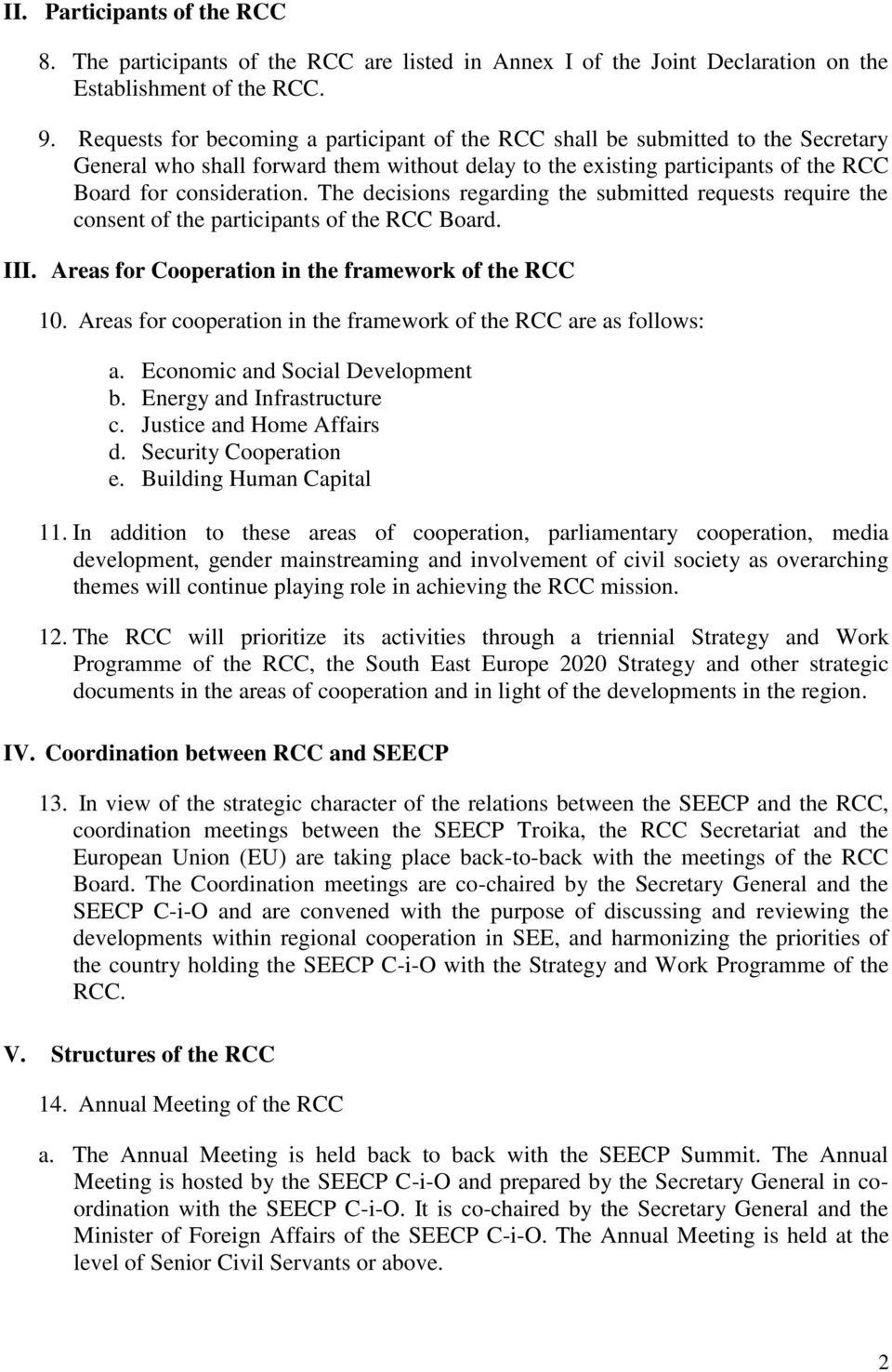 The decisions regarding the submitted requests require the consent of the participants of the RCC Board. III. Areas for Cooperation in the framework of the RCC 10.