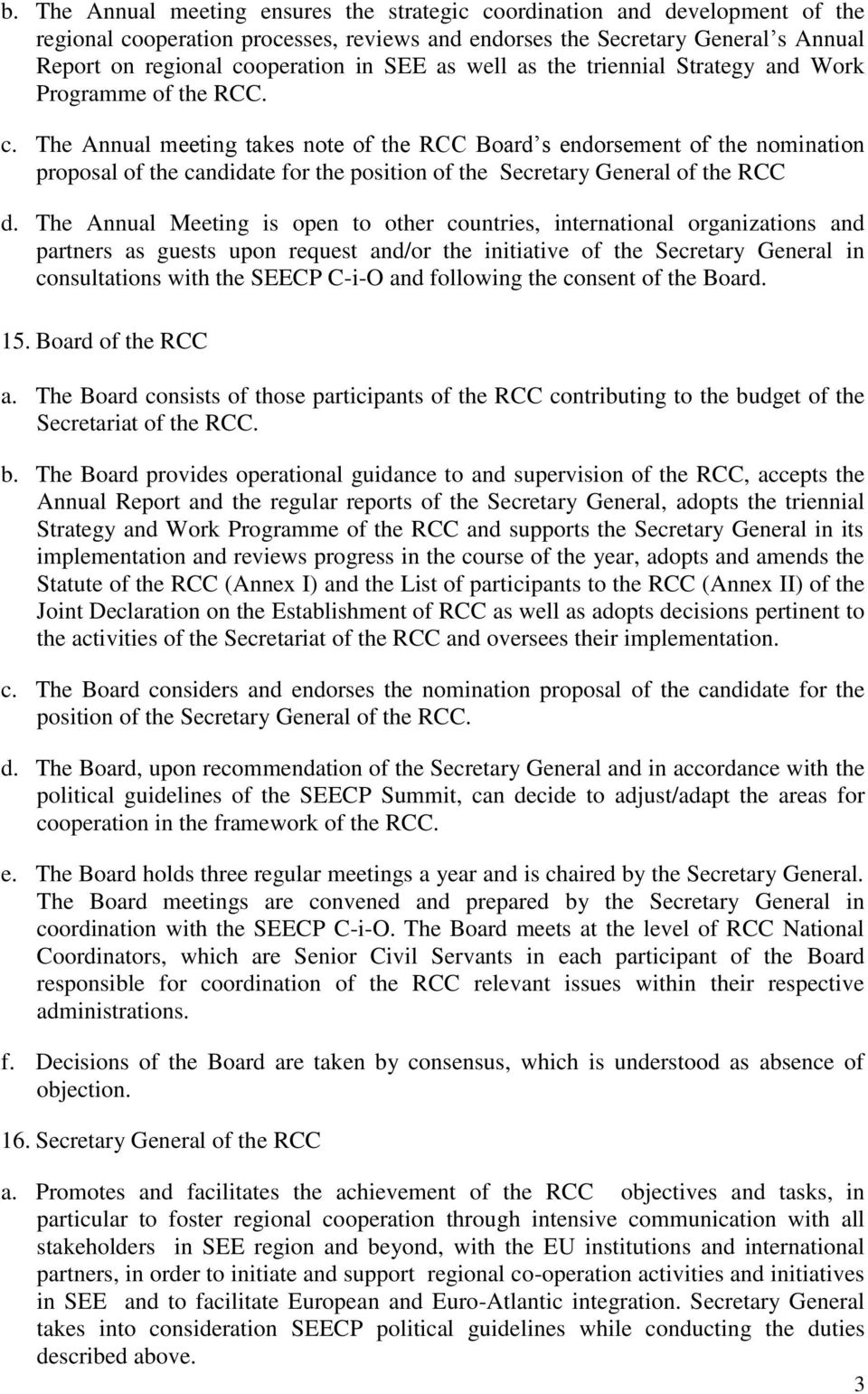 The Annual meeting takes note of the RCC Board s endorsement of the nomination proposal of the candidate for the position of the Secretary General of the RCC d.