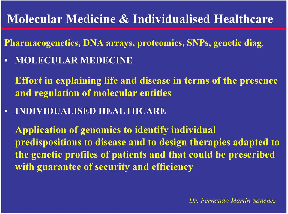 INDIVIDUALISED HEALTHCARE Application of genomics to identify individual predispositions to disease and to design therapies