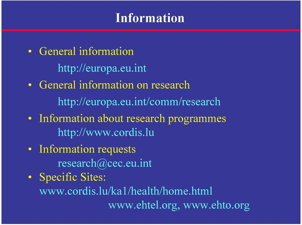 cordis.lu Information requests research@cec.eu.int Specific Sites: www.
