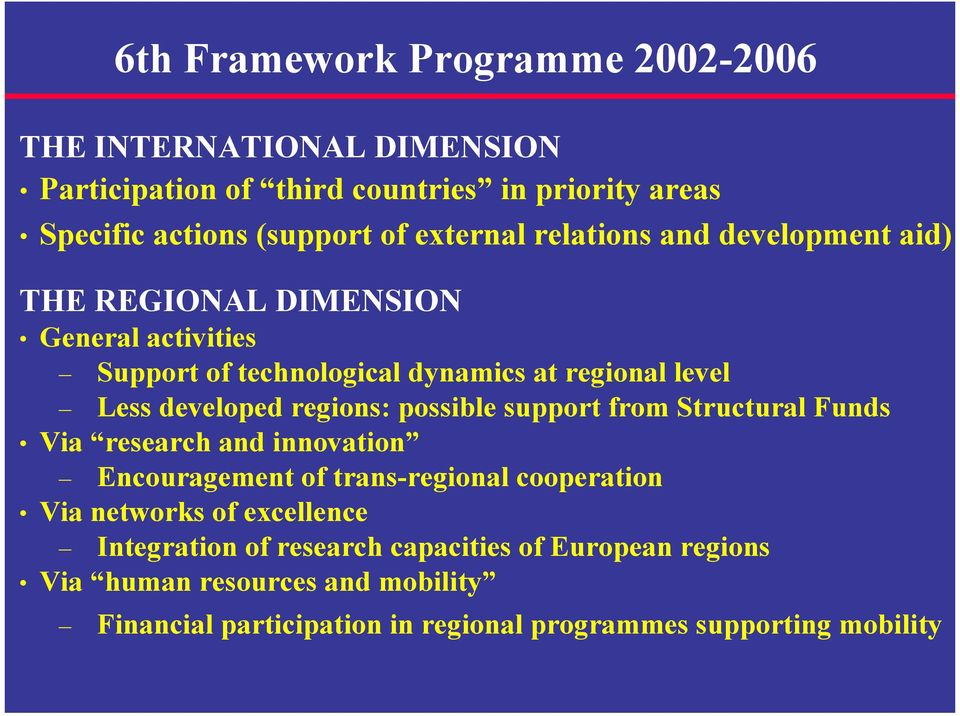 developed regions: possible support from Structural Funds Via research and innovation Encouragement of trans-regional cooperation Via networks of