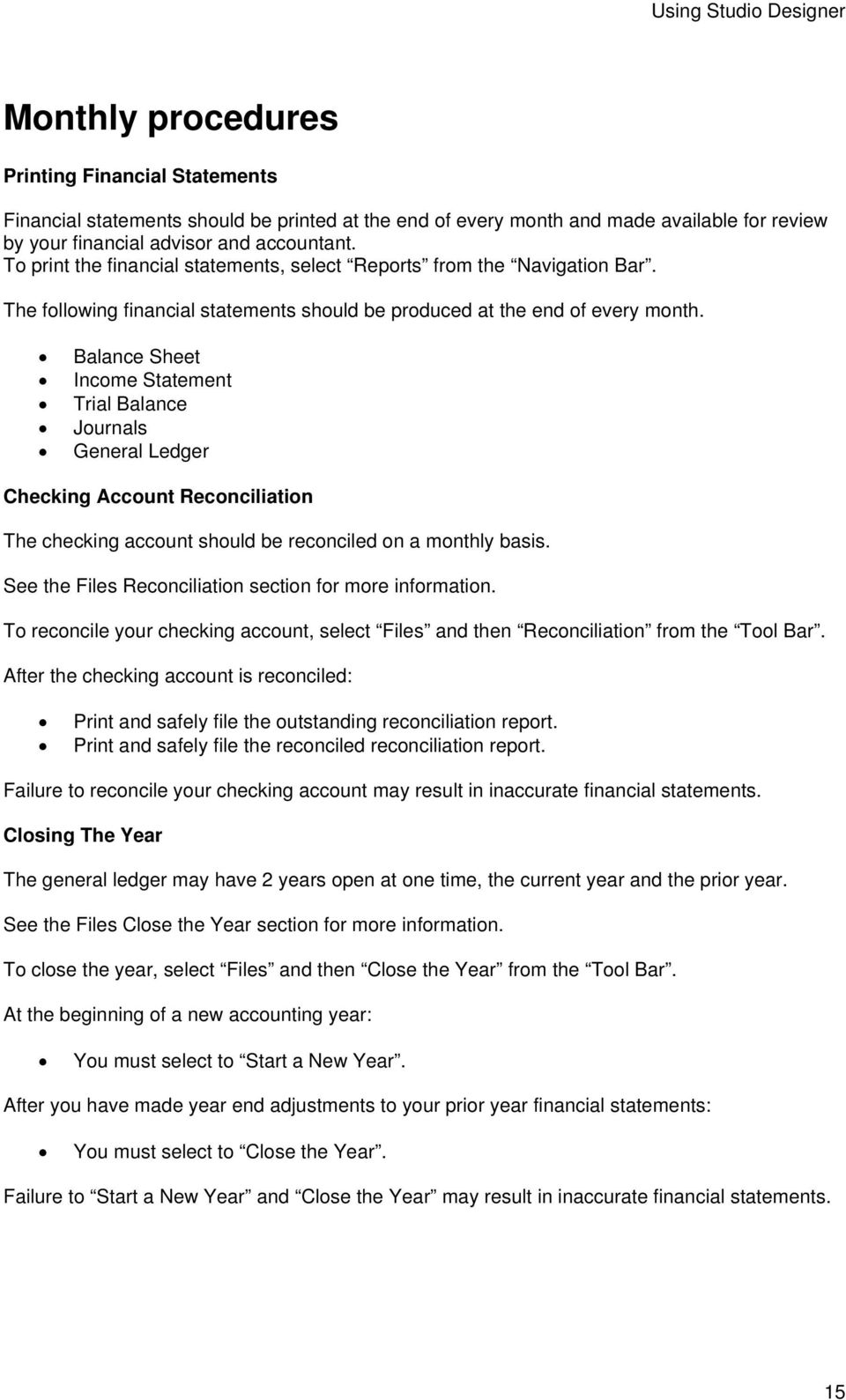 Balance Sheet Income Statement Trial Balance Journals General Ledger Checking Account Reconciliation The checking account should be reconciled on a monthly basis.