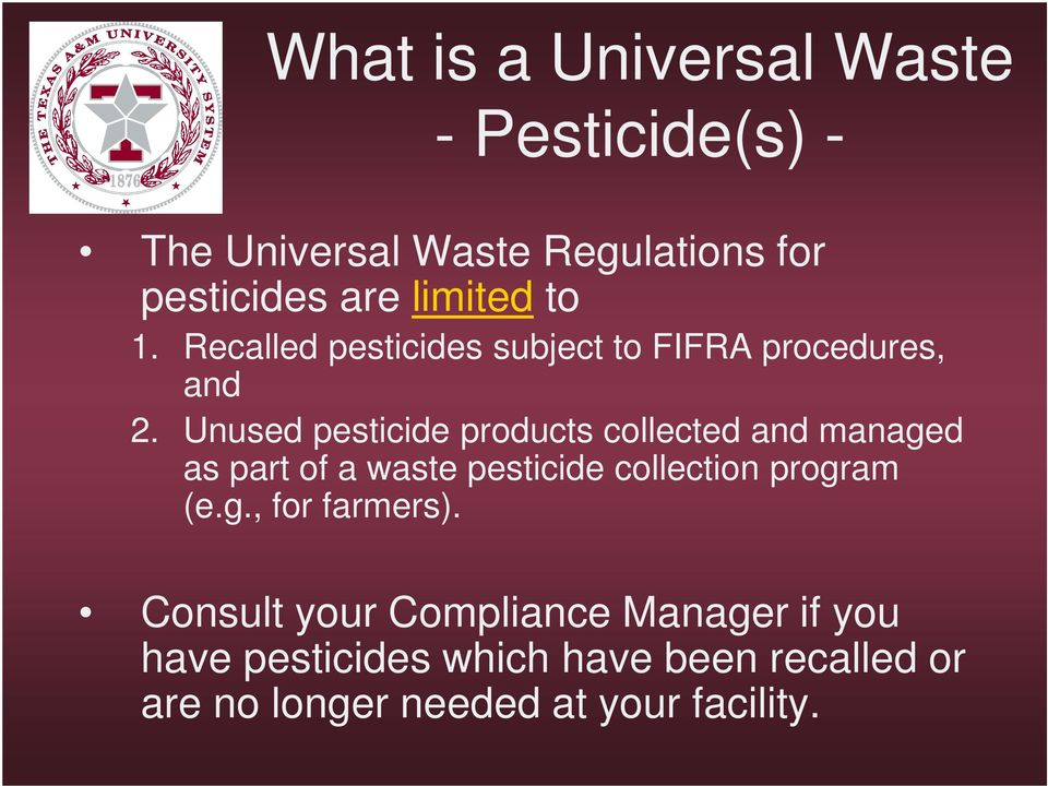 Unused pesticide products collected and managed as part of a waste pesticide collection program (e.g., for farmers).