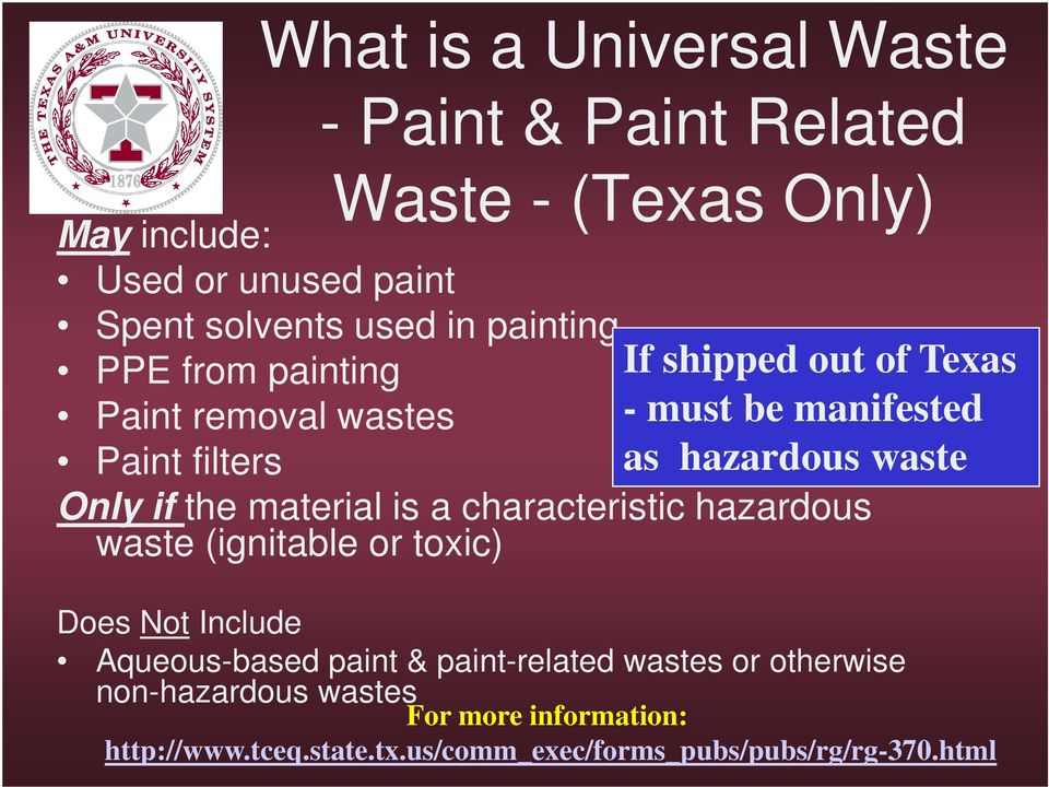 Only if the material is a characteristic hazardous waste (ignitable or toxic) Does Not Include Aqueous-based paint &