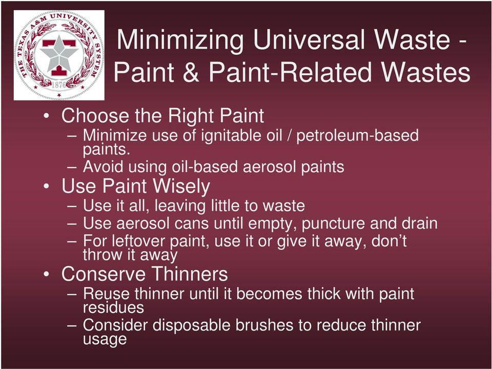 Avoid using oil-based aerosol paints Use Paint Wisely Use it all, leaving little to waste Use aerosol cans until