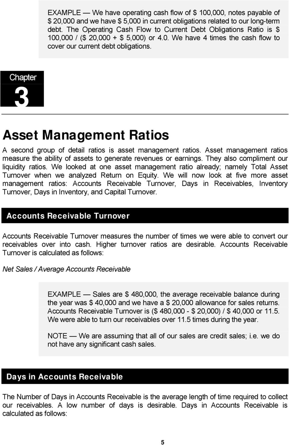 Chapter 3 Asset Management Ratios A second group of detail ratios is asset management ratios. Asset management ratios measure the ability of assets to generate revenues or earnings.