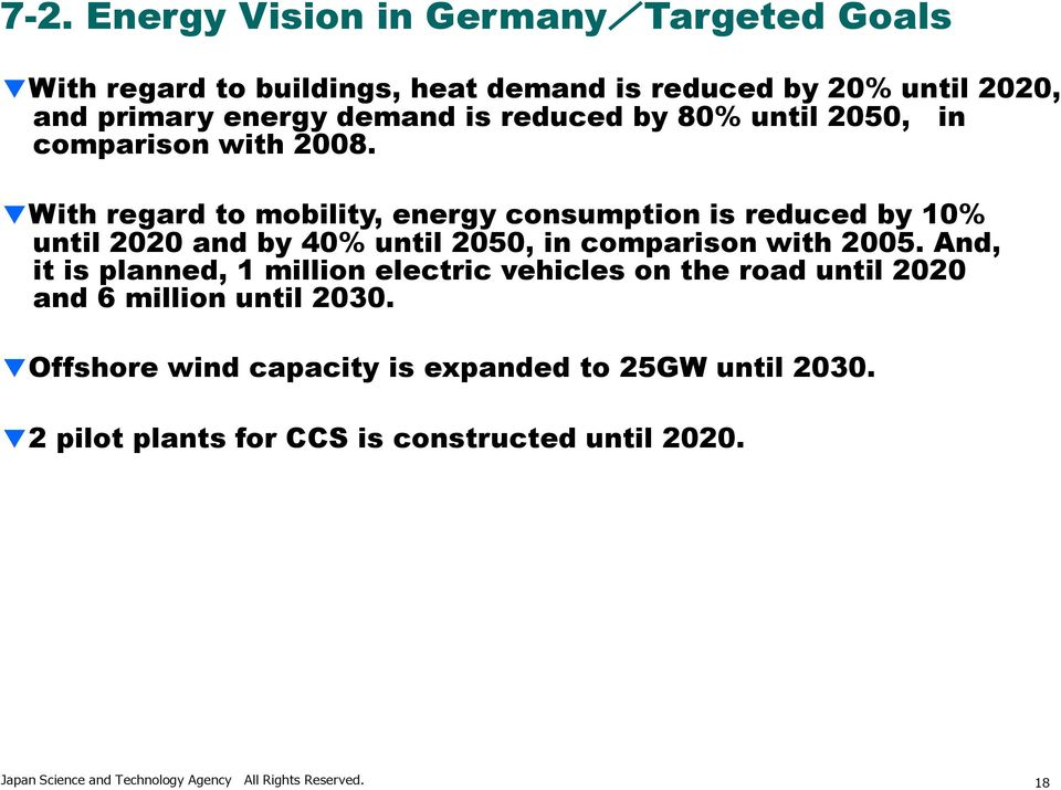With regard to mobility, energy consumption is reduced by 10% until 2020 and by 40% until 2050, in comparison with 2005.