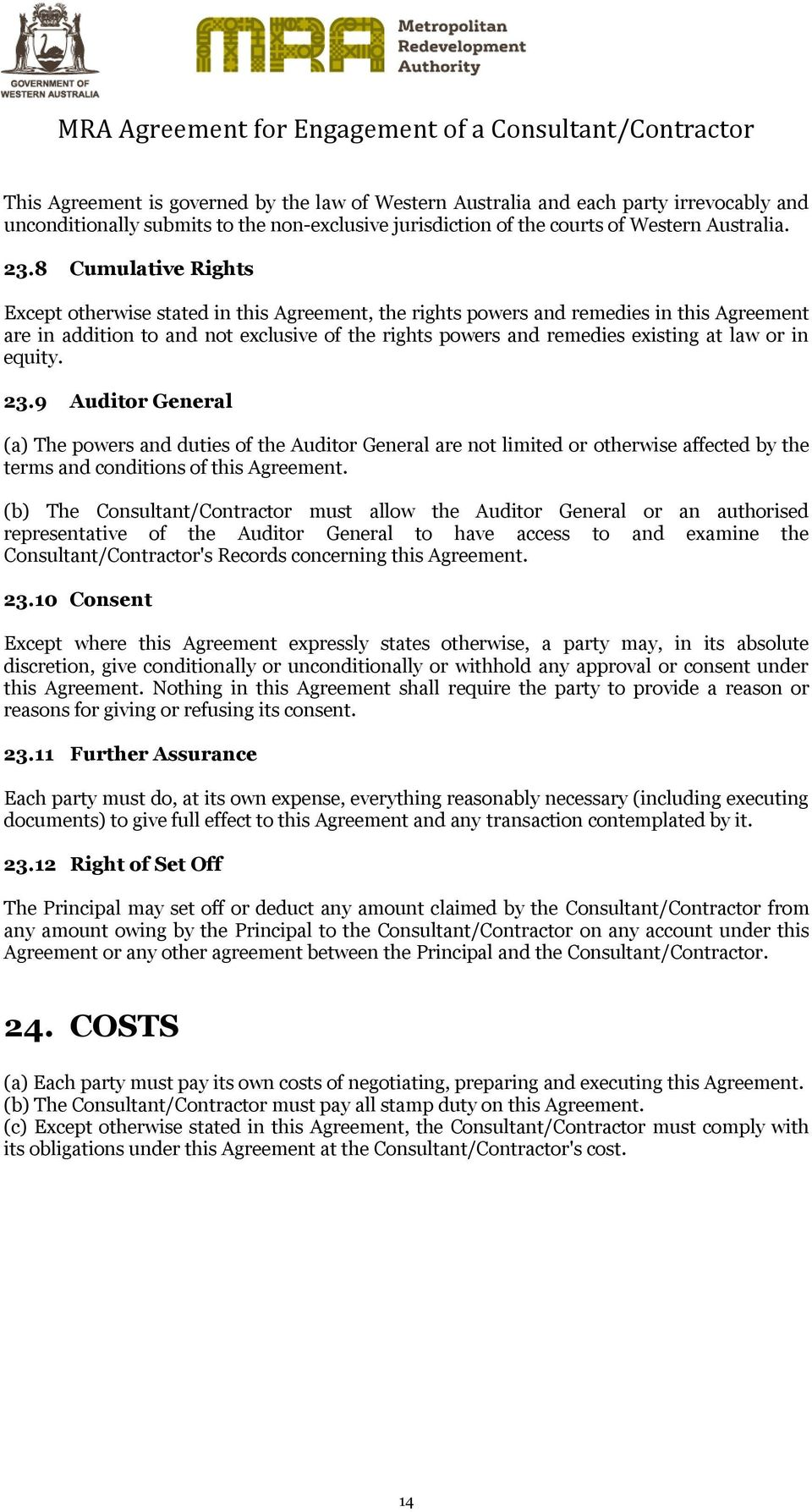 or in equity. 23.9 Auditor General (a) The powers and duties of the Auditor General are not limited or otherwise affected by the terms and conditions of this Agreement.