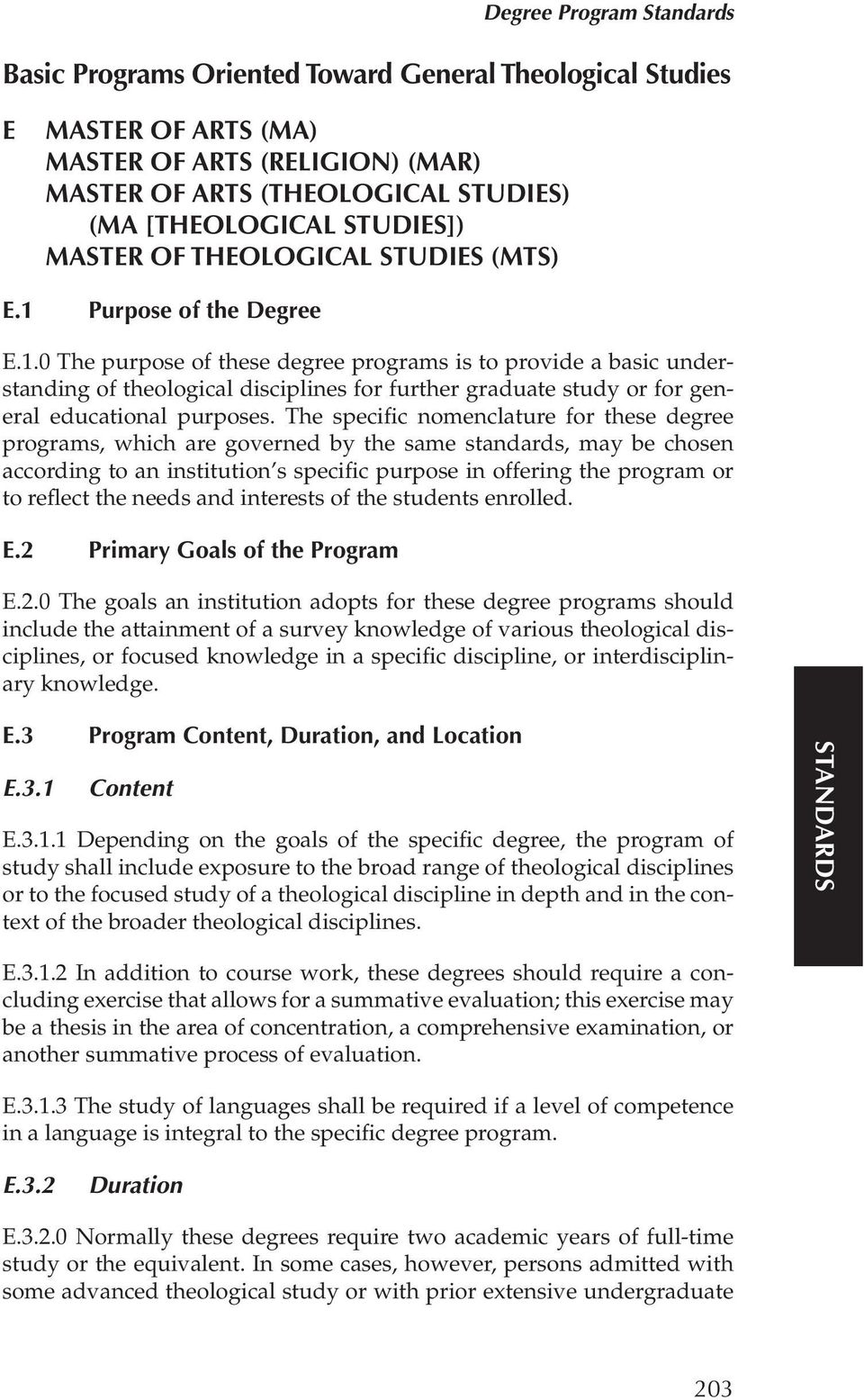 The specific nomenclature for these degree programs, which are governed by the same standards, may be chosen according to an institution s specific purpose in offering the program or to reflect the