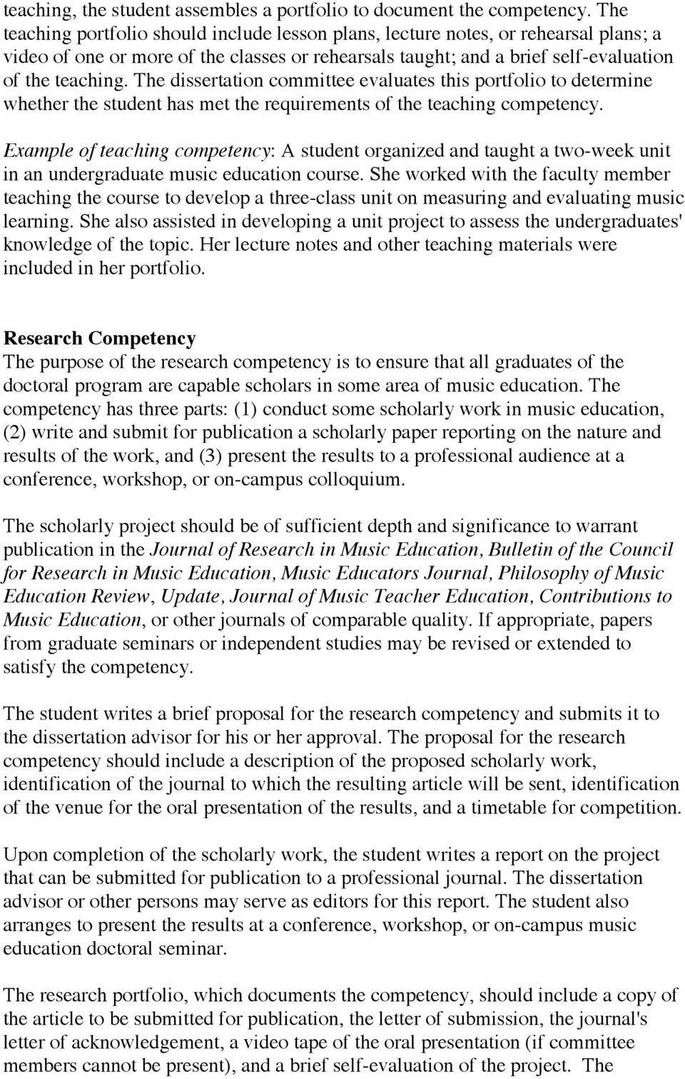 The dissertation committee evaluates this portfolio to determine whether the student has met the requirements of the teaching competency.