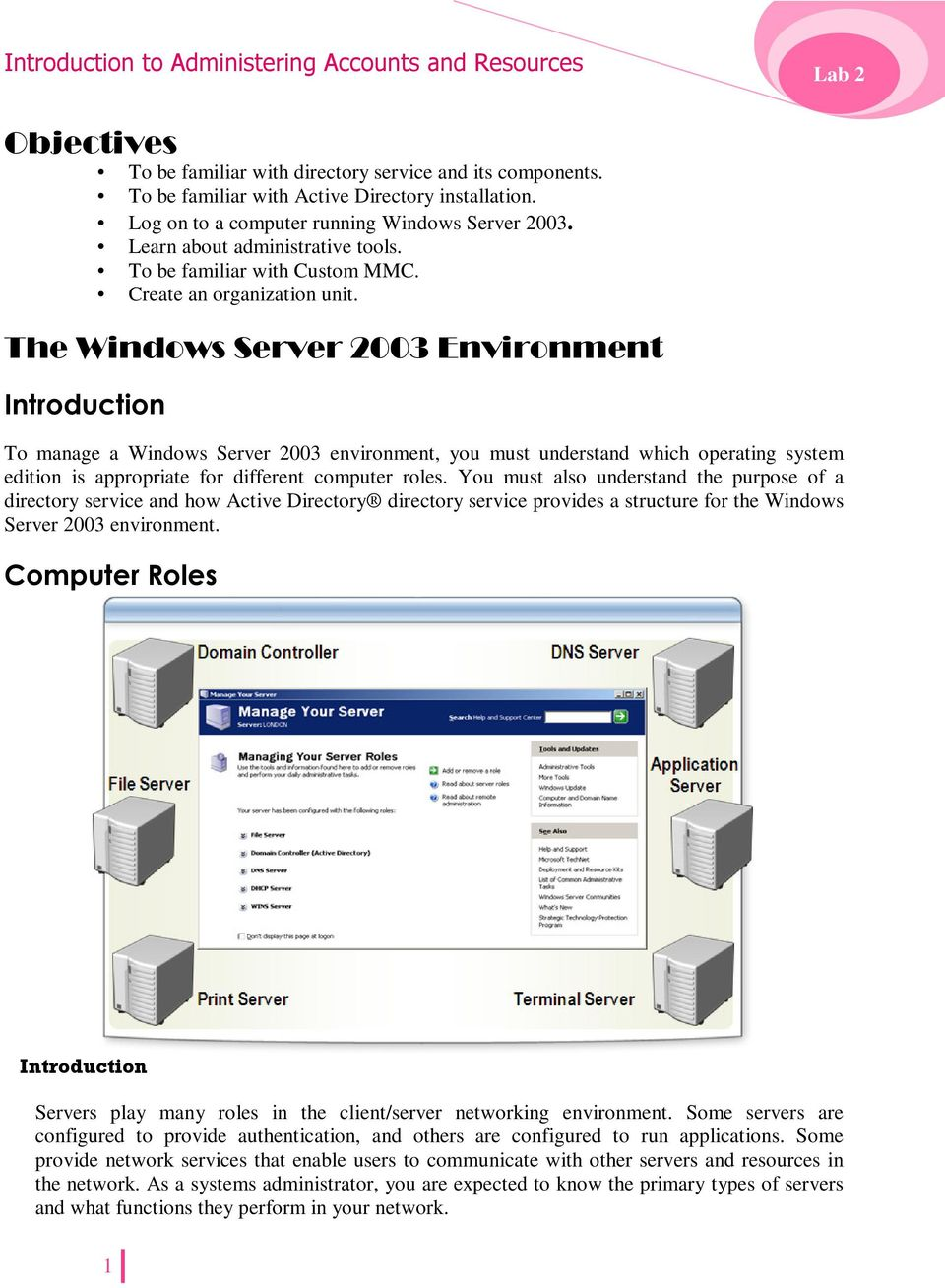 The Windows Server 2003 Environment Introduction To manage a Windows Server 2003 environment, you must understand which operating system edition is appropriate for different computer roles.