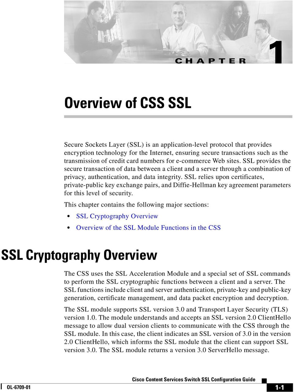 SSL relies upon certificates, private-public key exchange pairs, and Diffie-Hellman key agreement parameters for this level of security.