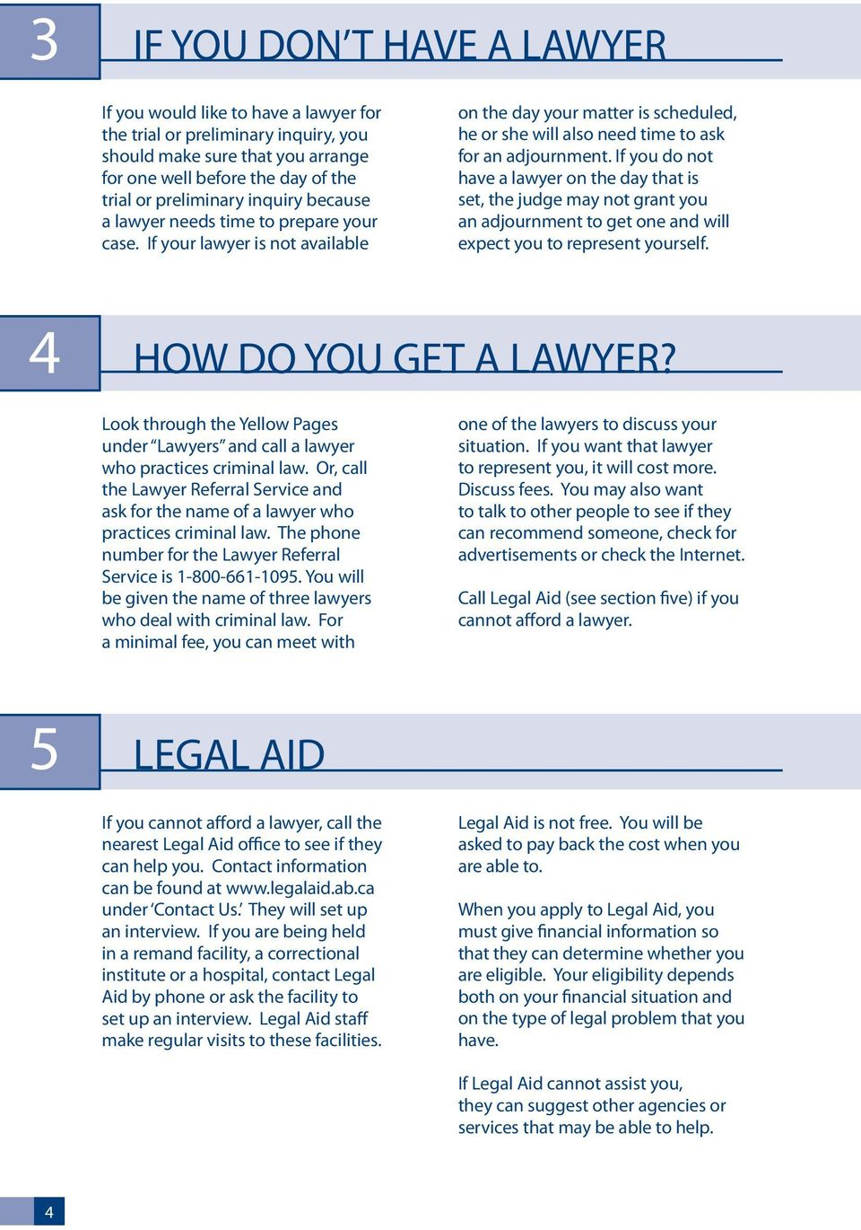 If you do not have a lawyer on the day that is set, the judge may not grant you an adjournment to get one and will expect you to represent yourself. 4 HOW DO YOU GET A LAWYER?