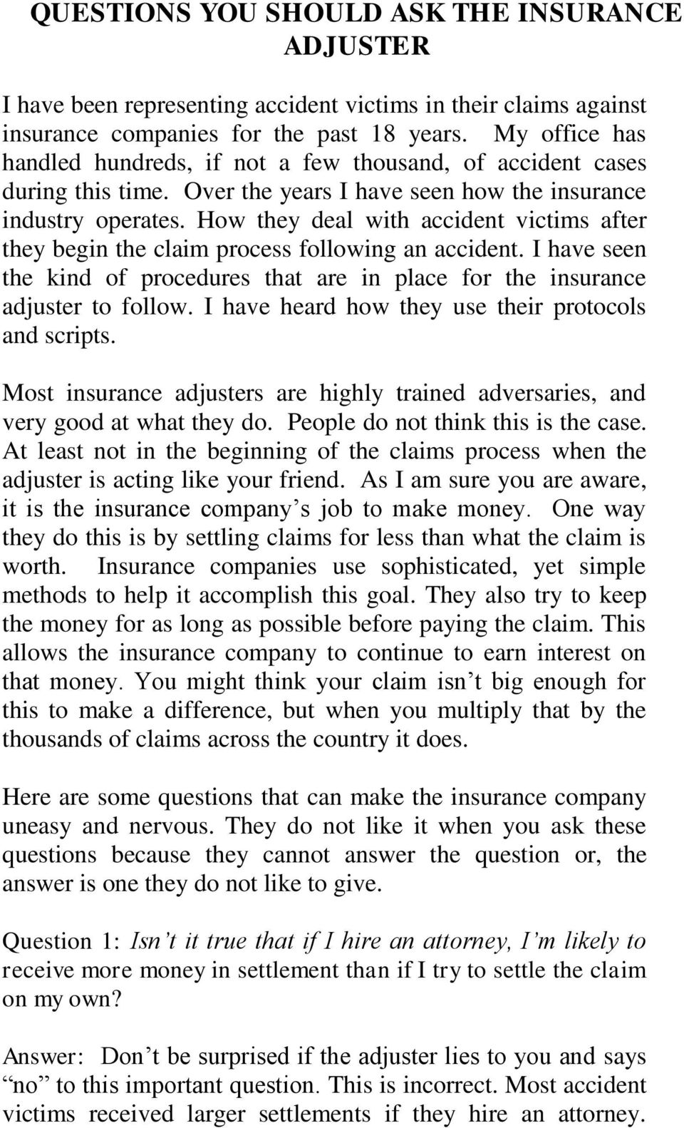How they deal with accident victims after they begin the claim process following an accident. I have seen the kind of procedures that are in place for the insurance adjuster to follow.