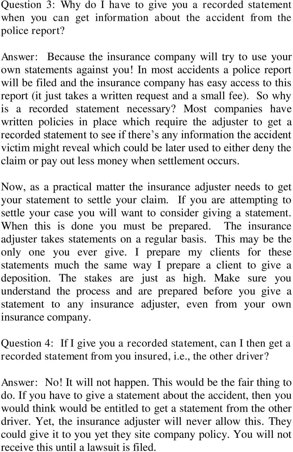 In most accidents a police report will be filed and the insurance company has easy access to this report (it just takes a written request and a small fee). So why is a recorded statement necessary?