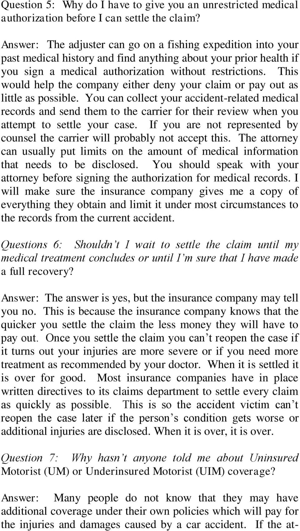 This would help the company either deny your claim or pay out as little as possible.