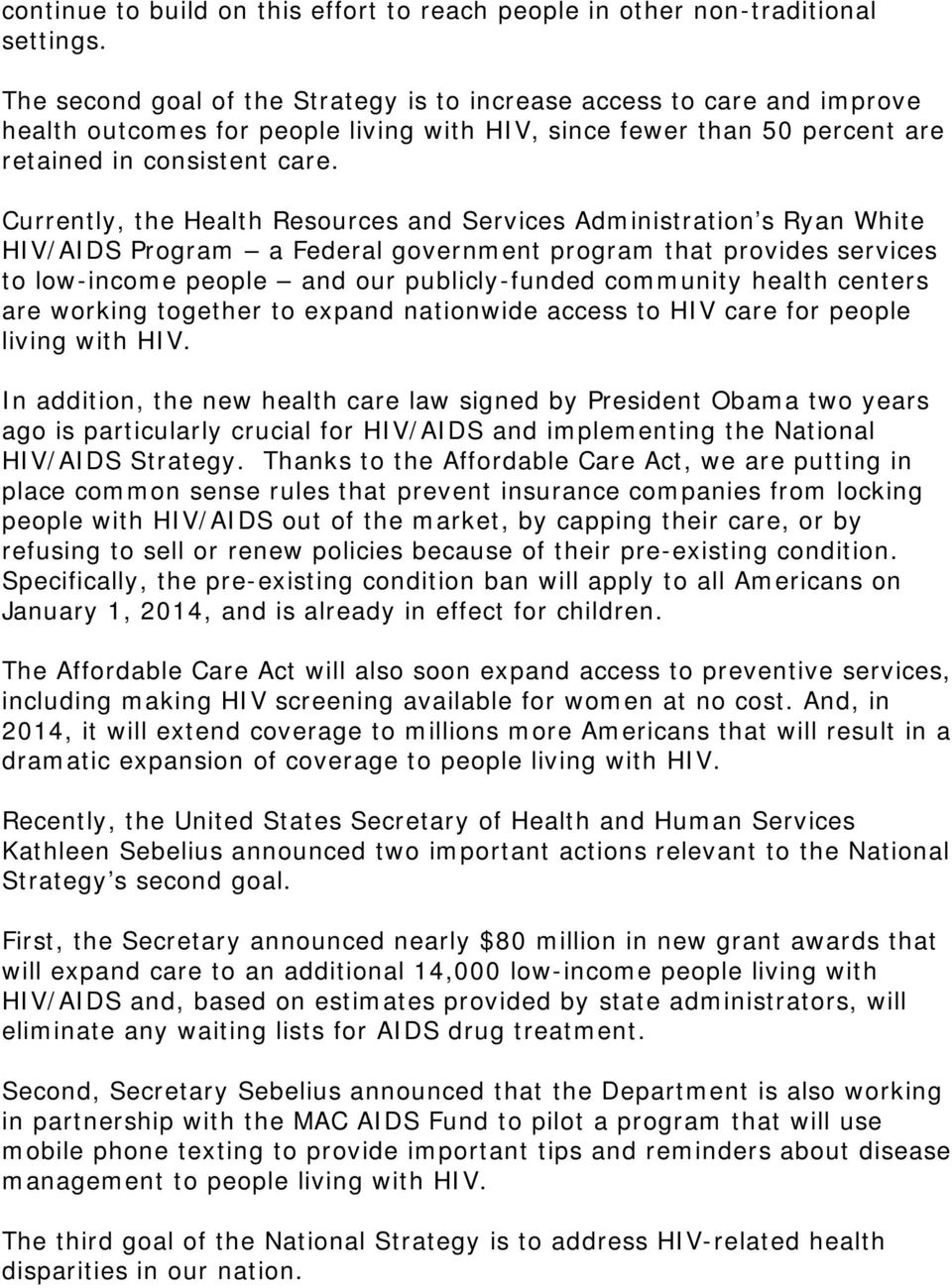 Currently, the Health Resources and Services Administration s Ryan White HIV/AIDS Program a Federal government program that provides services to low-income people and our publicly-funded community