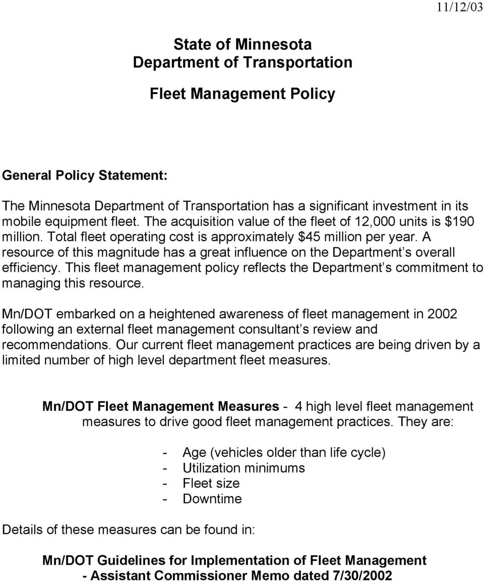 A resource of this magnitude has a great influence on the Department s overall efficiency. This fleet management policy reflects the Department s commitment to managing this resource.