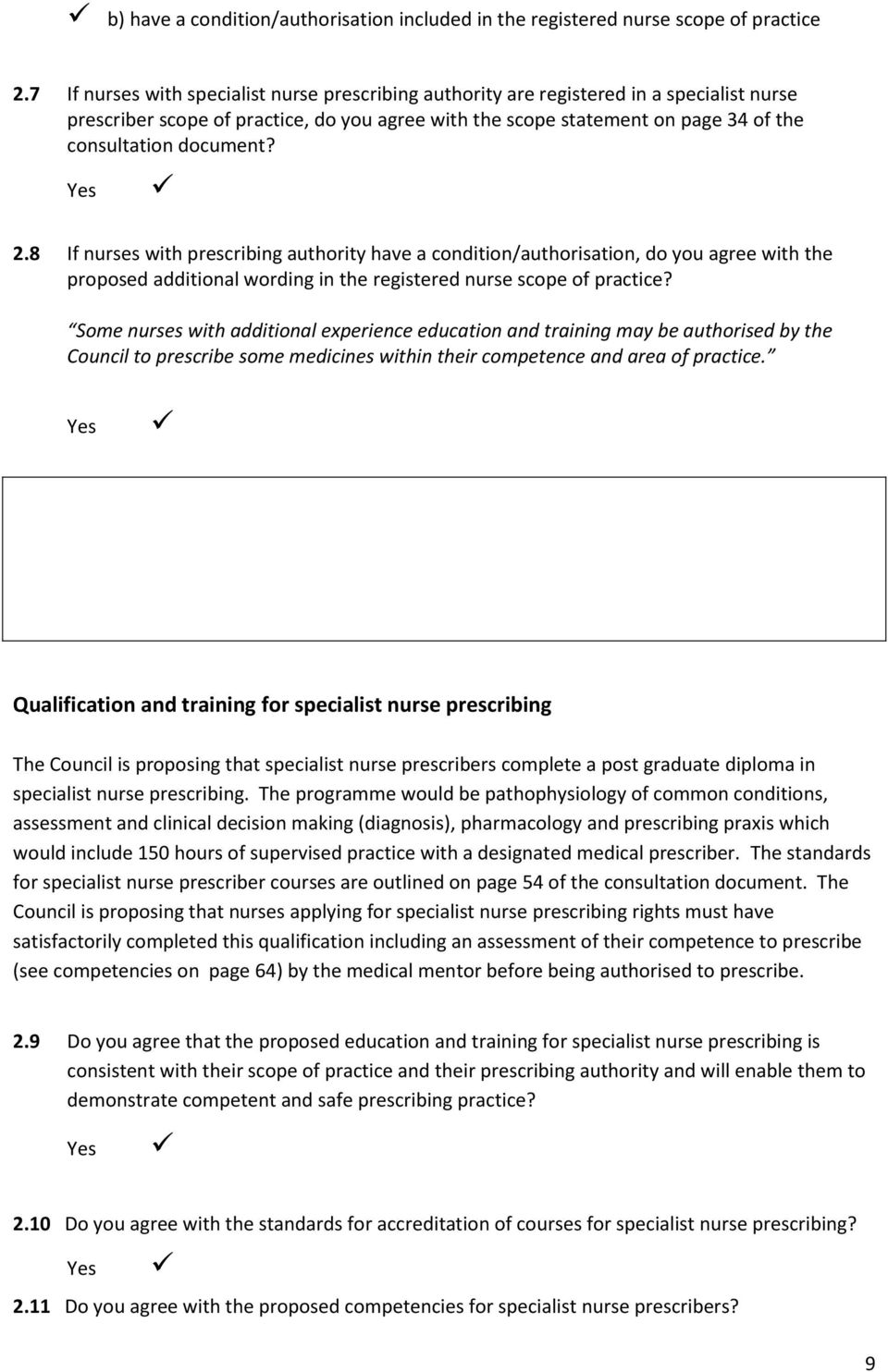 document? 2.8 If nurses with prescribing authority have a condition/authorisation, do you agree with the proposed additional wording in the registered nurse scope of practice?