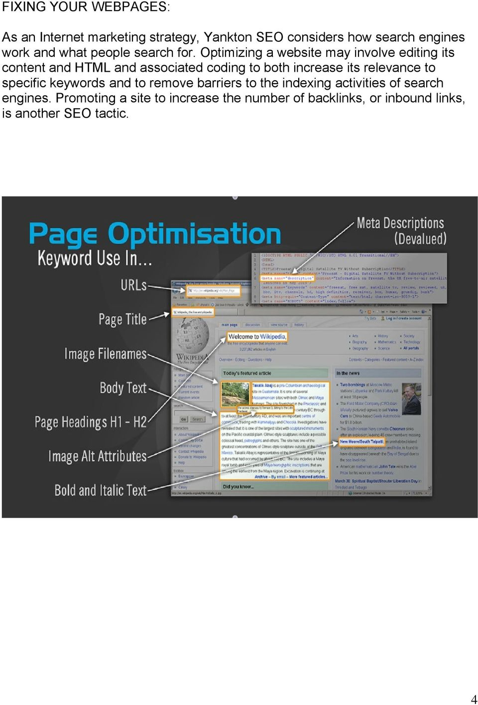 Optimizing a website may involve editing its content and HTML and associated coding to both increase its