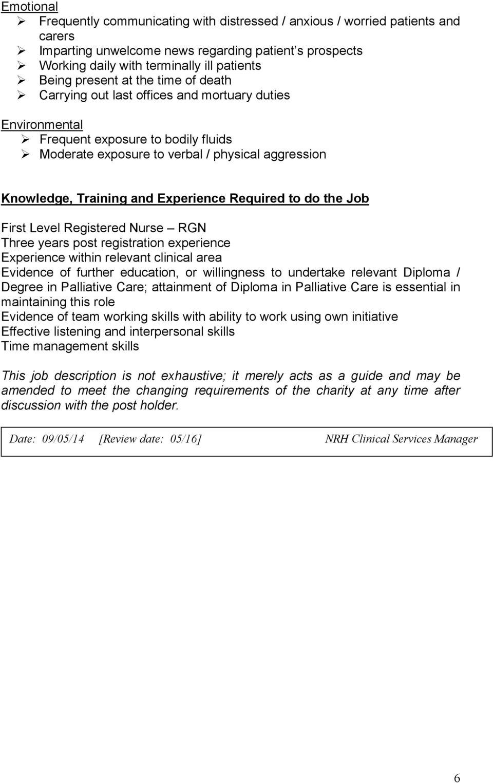 Experience Required to do the Job First Level Registered Nurse RGN Three years post registration experience Experience within relevant clinical area Evidence of further education, or willingness to