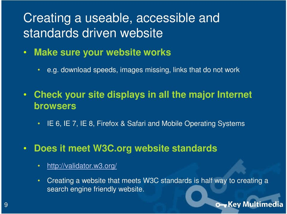 download speeds, images missing, links that do not work Check your site displays in all the major Internet
