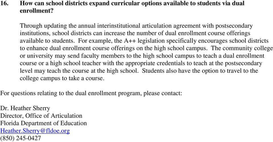 students. For example, the A++ legislation specifically encourages school districts to enhance dual enrollment course offerings on the high school campus.