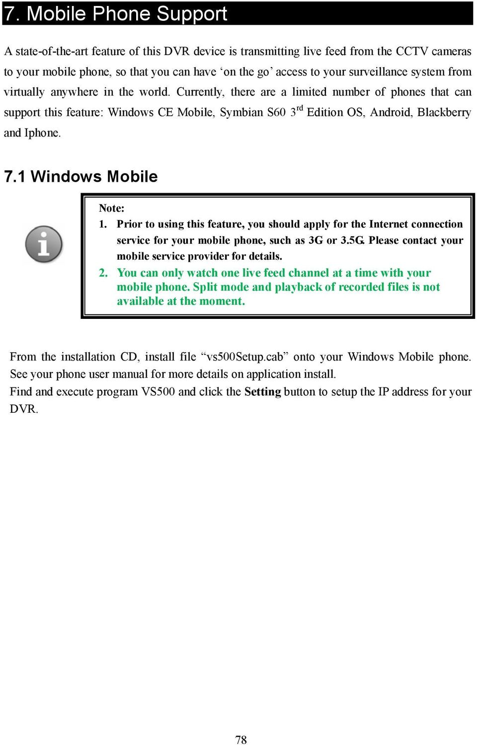 Currently, there are a limited number of phones that can support this feature: Windows CE Mobile, Symbian S60 3 rd Edition OS, Android, Blackberry and Iphone. 7.1 Windows Mobile Note: 1.