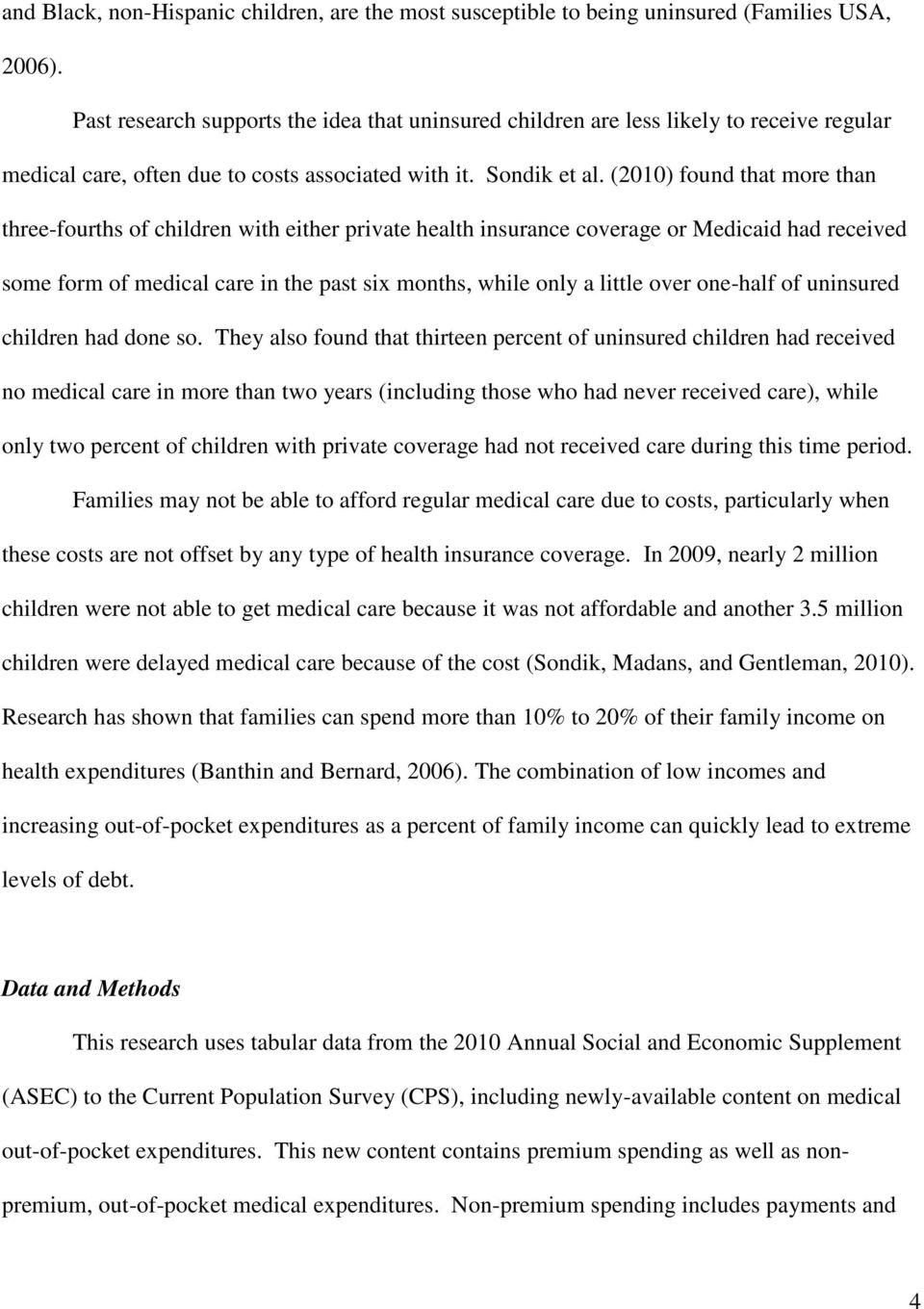 (2010) found that more than three-fourths of children with either private health insurance coverage or Medicaid had received some form of medical care in the past six months, while only a little over