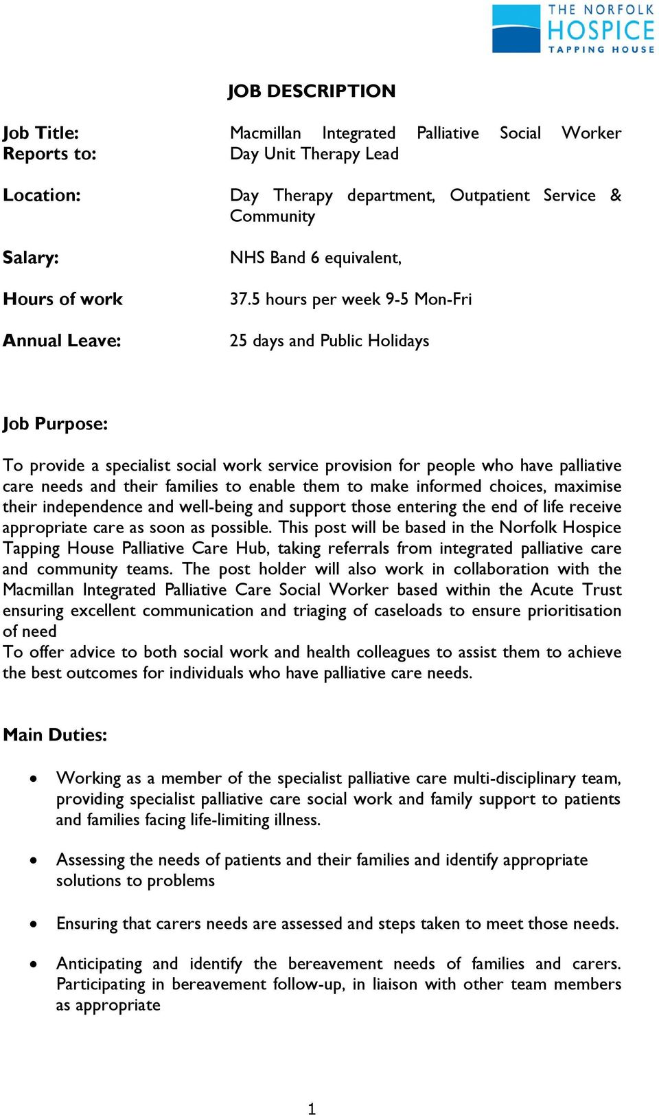 5 hours per week 9-5 Mon-Fri 25 days and Public Holidays Job Purpose: To provide a specialist social work service provision for people who have palliative care needs and their families to enable them