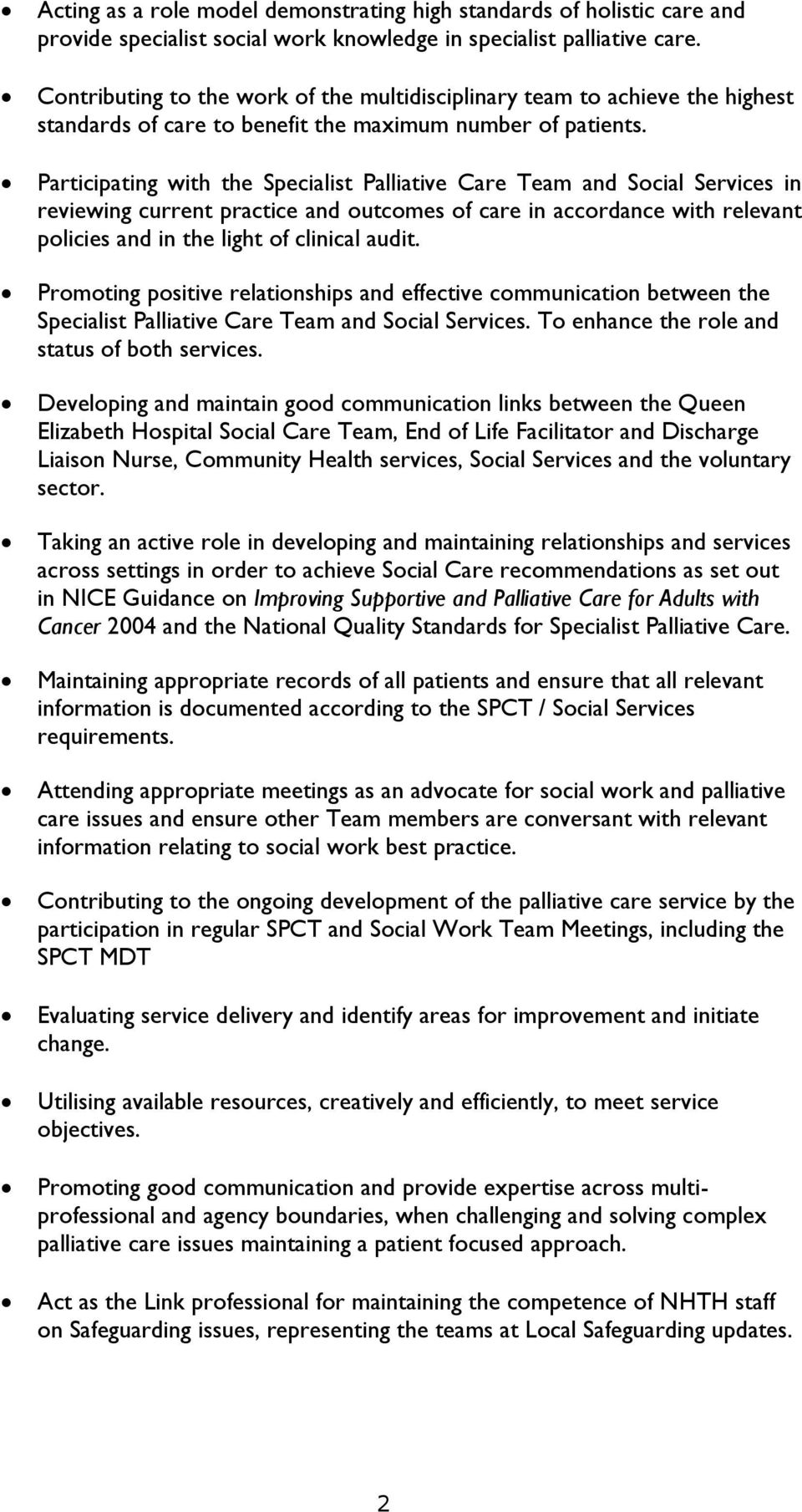 Participating with the Specialist Palliative Care Team and Social Services in reviewing current practice and outcomes of care in accordance with relevant policies and in the light of clinical audit.