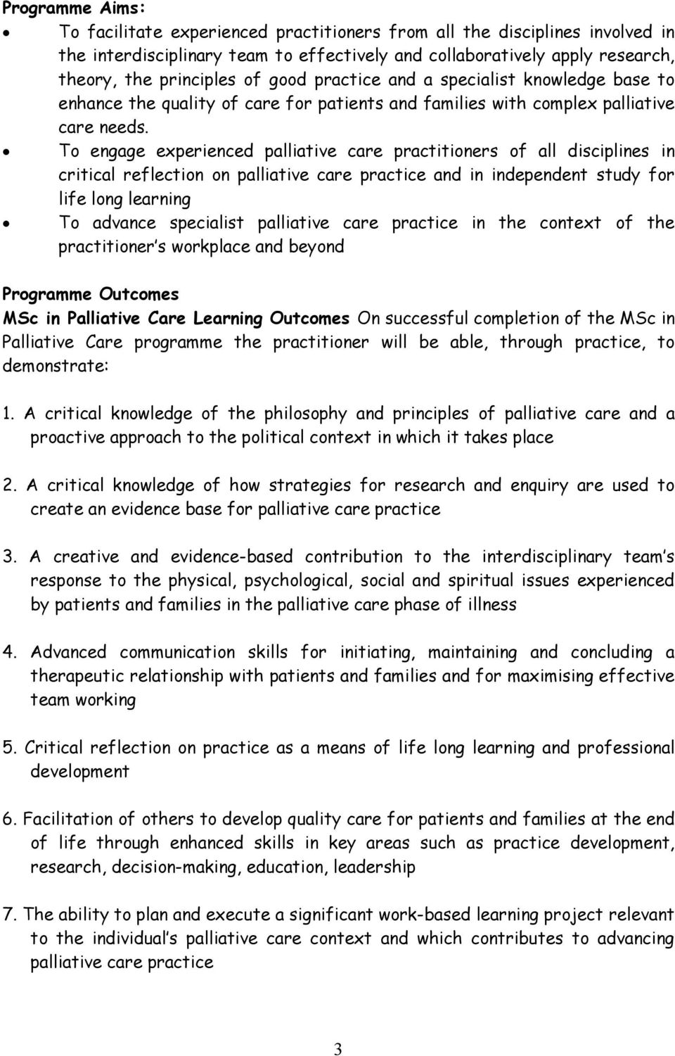 To engage experienced palliative care practitioners of all disciplines in critical reflection on palliative care practice and in independent study for life long learning To advance specialist