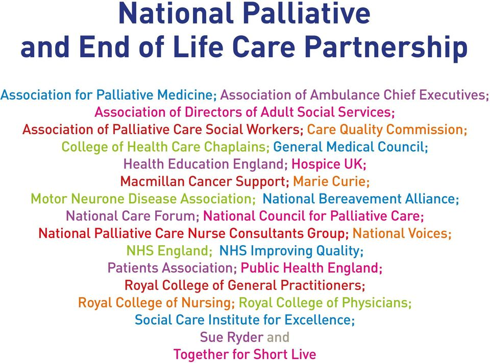 Neurone Disease Association; National Bereavement Alliance; National Care Forum; National Council for Palliative Care; National Palliative Care Nurse Consultants Group; National Voices; NHS England;