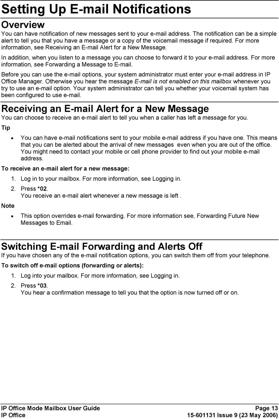 In addition, when you listen to a message you can choose to forward it to your e-mail address. For more information, see Forwarding a Message to E-mail.