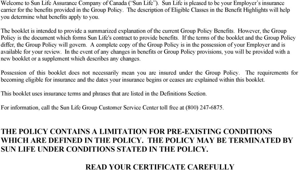 The booklet is intended to provide a summarized explanation of the current Group Policy Benefits. However, the Group Policy is the document which forms Sun Life's contract to provide benefits.