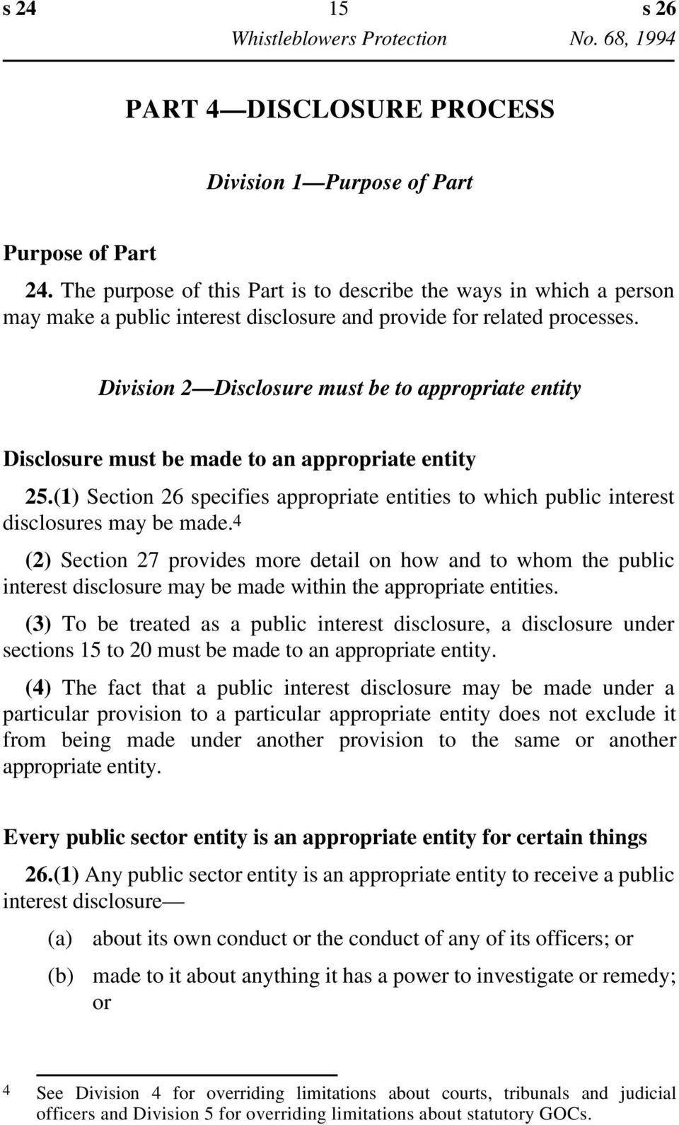 Division 2 Disclosure must be to appropriate entity Disclosure must be made to an appropriate entity 25.(1) Section 26 specifies appropriate entities to which public interest disclosures may be made.