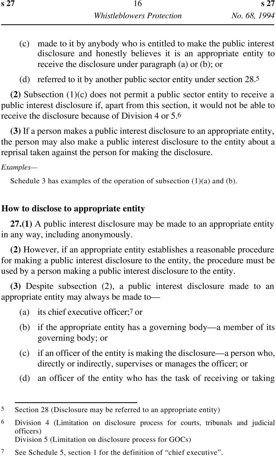 5 (2) Subsection (1)(c) does not permit a public sector entity to receive a public interest disclosure if, apart from this section, it would not be able to receive the disclosure because of Division