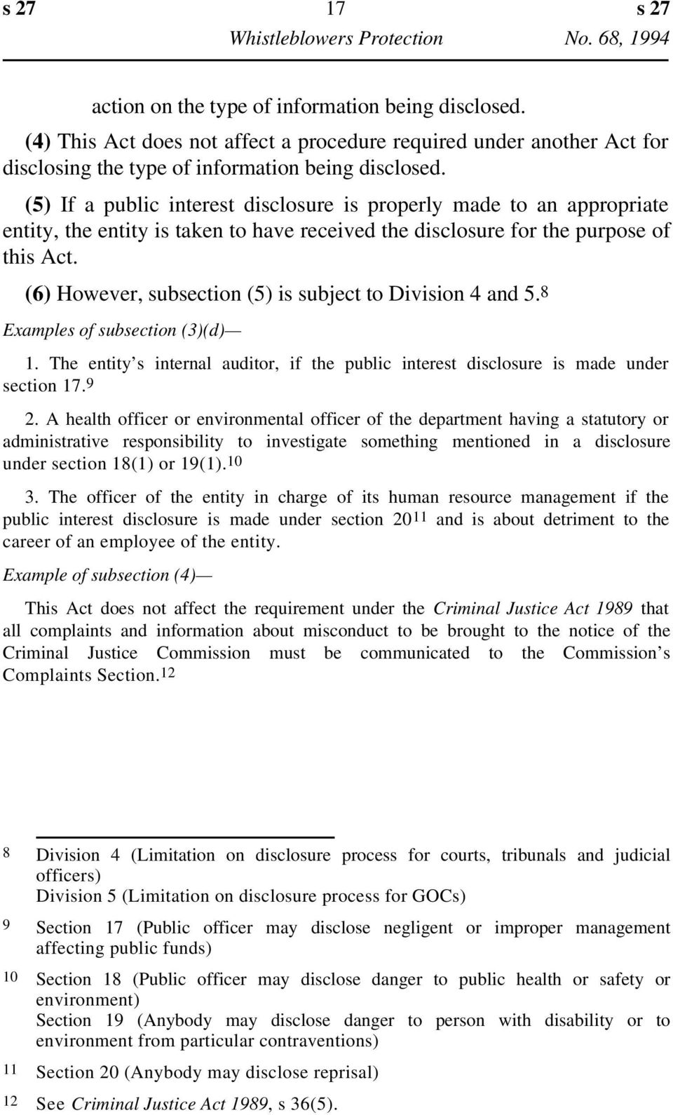 (6) However, subsection (5) is subject to Division 4 and 5.8 Examples of subsection (3)(d) 1. The entity s internal auditor, if the public interest disclosure is made under section 17. 9 2.