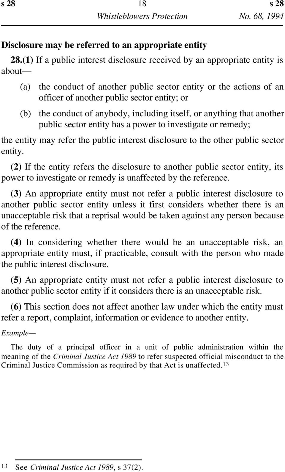 of anybody, including itself, or anything that another public sector entity has a power to investigate or remedy; the entity may refer the public interest disclosure to the other public sector entity.