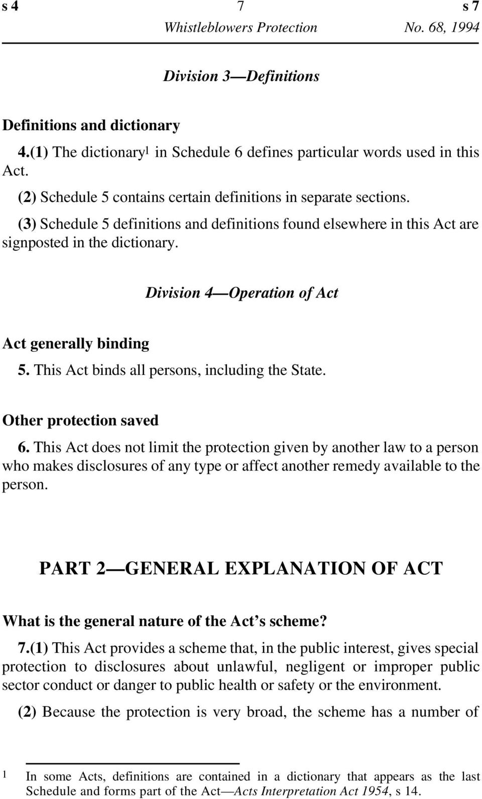 Division 4 Operation of Act Act generally binding 5. This Act binds all persons, including the State. Other protection saved 6.