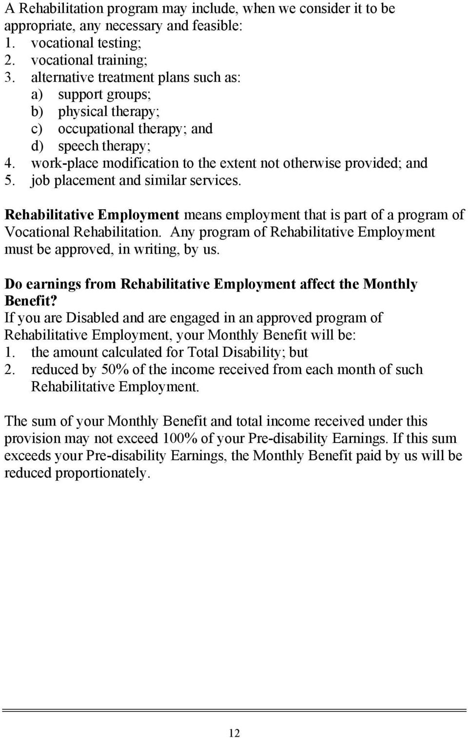 job placement and similar services. Rehabilitative Employment means employment that is part of a program of Vocational Rehabilitation.