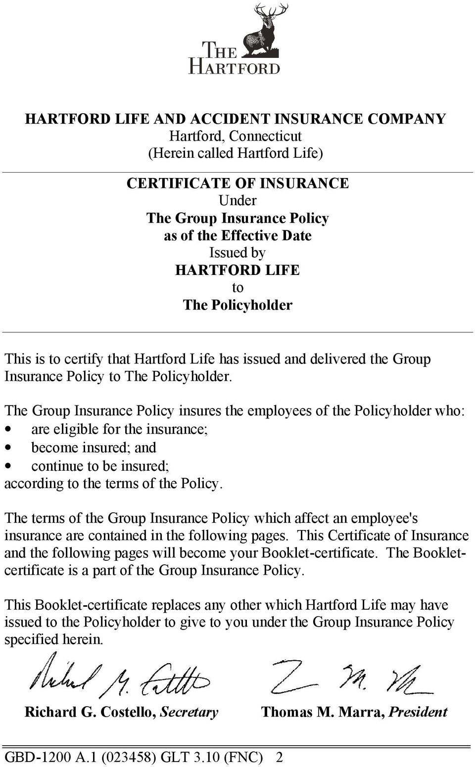 The Group Insurance Policy insures the employees of the Policyholder who: are eligible for the insurance; become insured; and continue to be insured; according to the terms of the Policy.