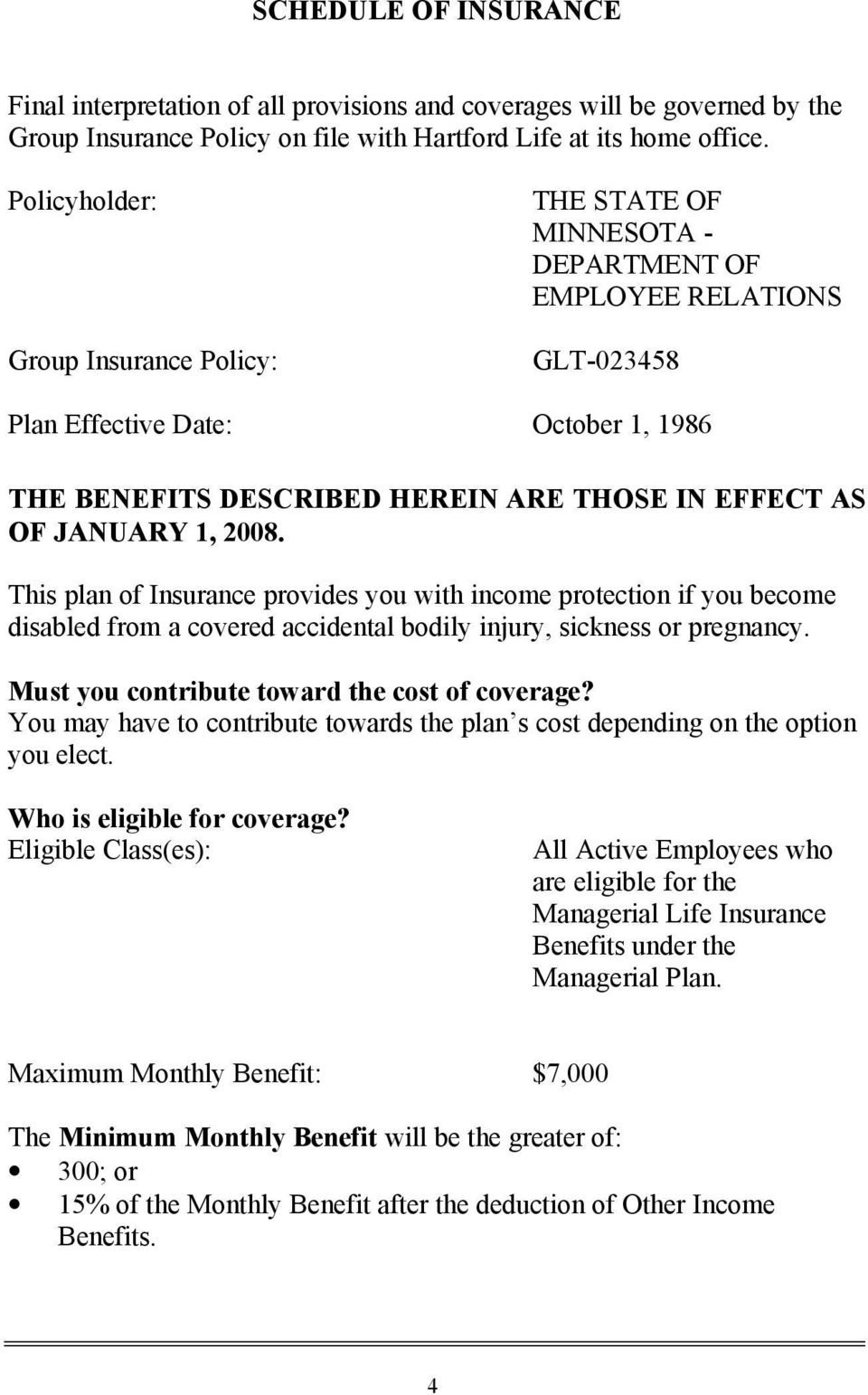 JANUARY 1, 2008. This plan of Insurance provides you with income protection if you become disabled from a covered accidental bodily injury, sickness or pregnancy.