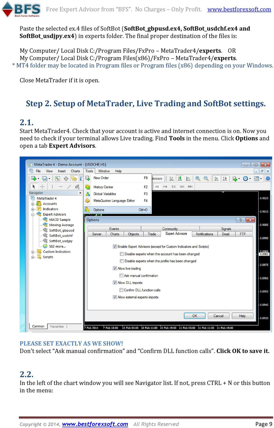 * MT4 folder may be located in Program files or Program files (x86) depending on your Windows. Close MetaTrader if it is open. Step 2. Setup of MetaTrader, Live Trading and SoftBot settings. 2.1.